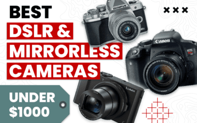 The Best DSLR and Mirrorless Cameras for Under $1000